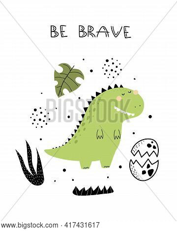 Be Brave. Cartoon Dinosaur, Hand Drawing Lettering, Décor Elements. Colorful Vector Illustration For