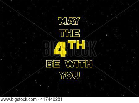 Happy May The 4th. Cosmos, Universe Futuristic Vector Illustration With Lettering