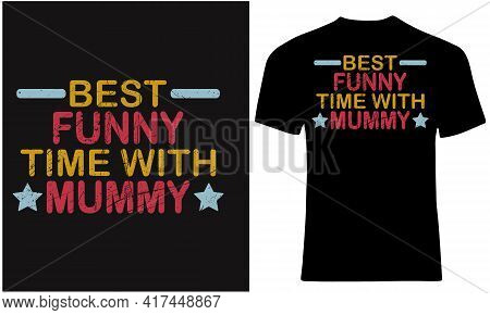 Best Funny Time With Mummy. Fun With Mom Loving T Shirt Design Concept.