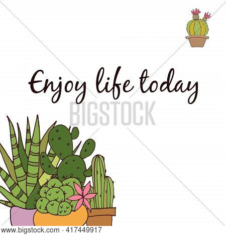 Postcard. Enjoy Life Today. Vector. Cactuses. Bright Postcard. Color Illustration.