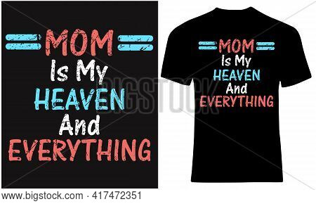 Mom Is My Heaven And Everything. Mother Respect And Love Quotes.