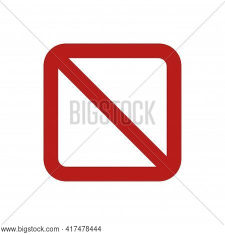 Empty Square No Sign. Prohibition Symbol. Forbidden Sign. Vector Illustration Isolated On White.