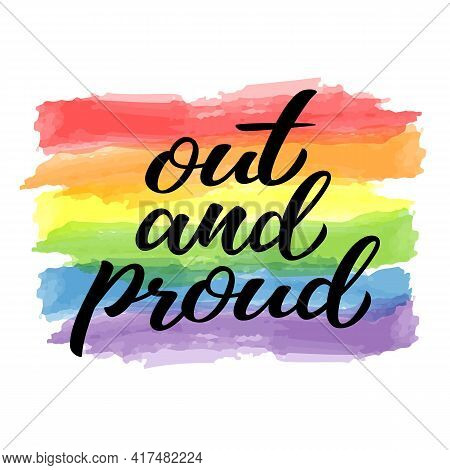 Out And Proud Hand Drawn Lettering Quote. Homosexuality Slogan On Watercolor Rainbow Background. Lgb