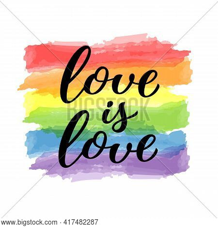 Love Is Love Hand Drawn Lettering Quote. Homosexuality Slogan On Watercolor Rainbow Background. Lgbt