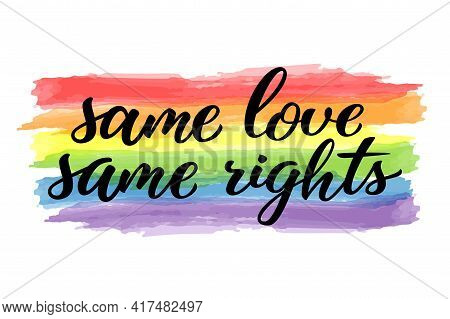 Same Love Same Rights Hand Drawn Lettering Quote. Homosexuality Slogan On Watercolor Rainbow. Lgbt R