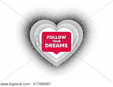 Follow Your Dreams Motivation Quote. Love Heart Dotwork Background. Motivational Slogan. Inspiration