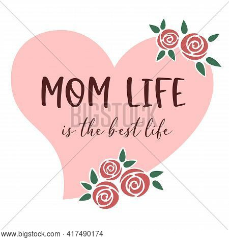 Mom Life Is The Best Life. Mother's Day Quote. Mothers Day Lettering Inside Of A Pink Heart With Red