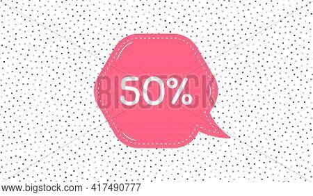 50 Percent Off Sale. Pink Speech Bubble On Polka Dot Pattern. Discount Offer Price Sign. Special Off