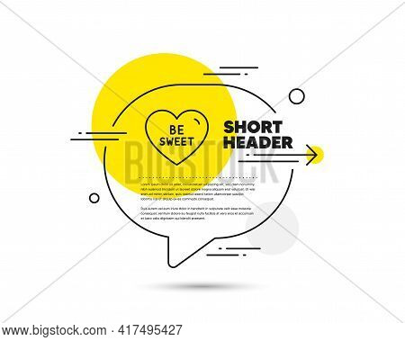 Be Sweet Line Icon. Speech Bubble Vector Concept. Sweet Heart Sign. Valentine Day Love Symbol. Be Sw