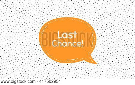 Last Chance Sale. Orange Speech Bubble On Polka Dot Pattern. Special Offer Price Sign. Advertising D