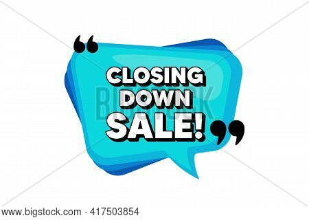 Closing Down Sale. Blue Speech Bubble Banner With Quotes. Special Offer Price Sign. Advertising Disc