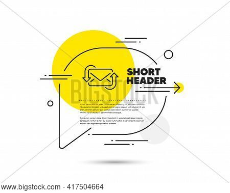 Refresh Mail Line Icon. Speech Bubble Vector Concept. New Messages Correspondence Sign. E-mail Symbo