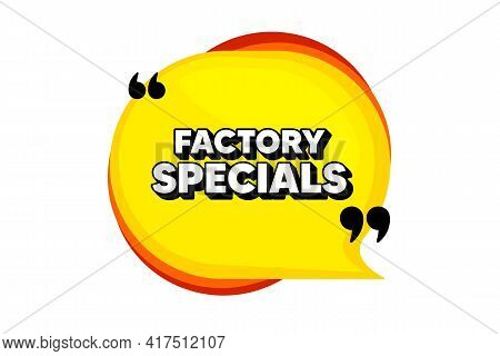 Factory Specials. Yellow Speech Bubble Banner With Quotes. Sale Offer Price Sign. Advertising Discou