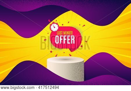 Last Minute Sticker. Background With Podium Platform. Hot Offer Chat Bubble Icon. Special Deal Label