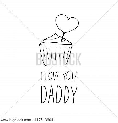 Cupcake With Heart And Lettering I Love You Daddy. Hand Drawn Doodle Style. Template For Card, Poste
