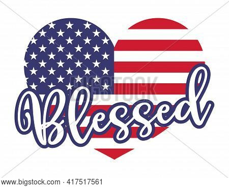 Blessed In Heart Shaped American Flag - Independence Day Usa With Motivational Text. Good For T-shir