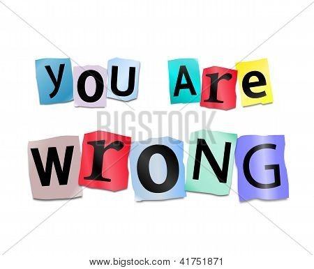 Illustration depicting cutout printed letters arranged to form the words you are wrong. poster