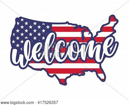 Welcome In Usa Shaped American Flag - Independence Day Usa With Motivational Text. Good For T-shirts
