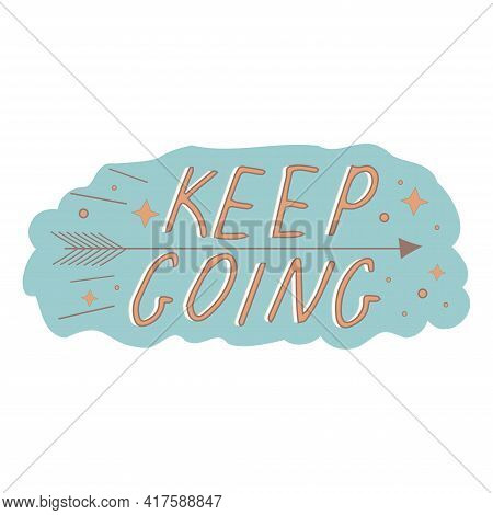 Keep Going Quote Poster Inspiration Motivation Lettering Quote Illustration With Doodle Decorations,