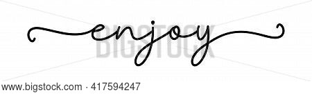 Enjoy. Continuous Line Cursive Word Enjoy. Hand Drawn Script Text. Modern Calligraphy Cursive Typogr