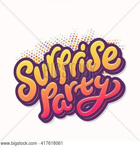 Surprise Party. Vector Handwritten Lettering Banner. Vector Illustration.