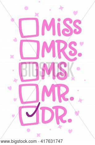 Miss, Mrs, Ms, Mr, Dr - Funny Checklist For Doctorate Exam. Pink Text Isolated White Background. Vec