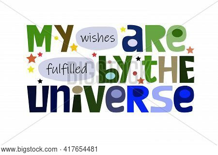 My Wishes Are Fulfilled By The Universe Affirmations Quote, Motivational Quote Vector Text Art. Colo