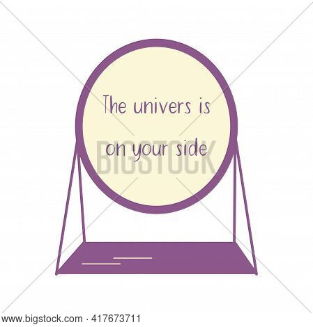 Stylish tabletop mirror oval form reflects the phrase the univers is on your side. Colorful flat vector isolated illustration. Message for a person. Icon