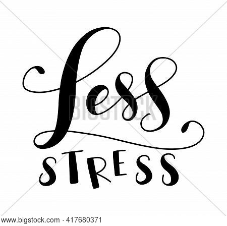Less Stress - Black Hand Written Lettering Isolated On White Background