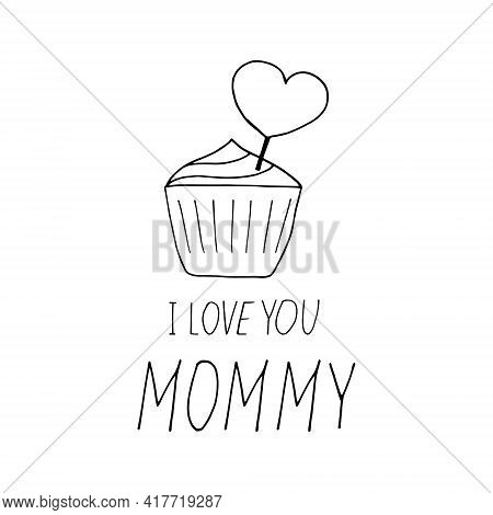 Cupcake With Heart And Lettering I Love You Mommy. Hand Drawn Doodle Style. Template For Card, Poste