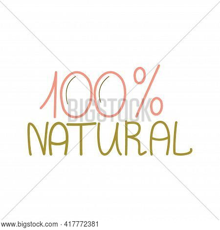 Zero Waste, Lettering 100 Percent Natural Isolated On A White Background. Recycling Of Garbage, Natu