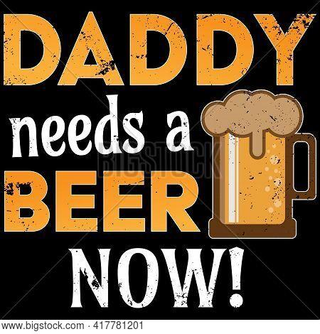 Daddy Needs A Beer T-shirt Design On Dark Background