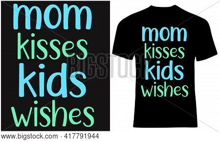 Mom Kisses Kids Wishes. Mom And Kids Love.