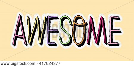 Cute Fashion Patch With Colorful Awesome Lettering. Concept Of Trendy Fashion Stickers For School Gi
