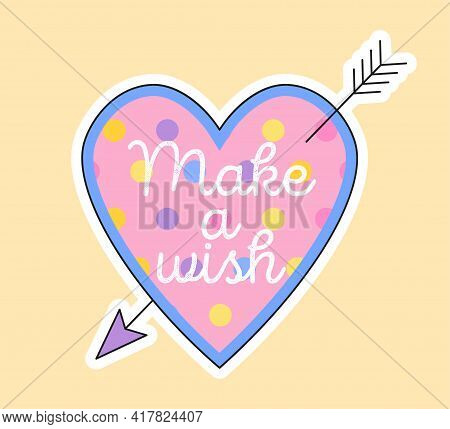 Cute Fashion Patch With Make A Wish Lettering In Pink Heart. Concept Of Trendy Fashion Stickers For