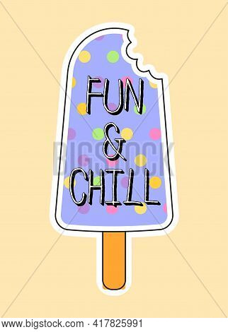 Cute Fashion Patch With Fun And Chill Lettering On Colorful Ice Cream. Concept Of Trendy Fashion Sti