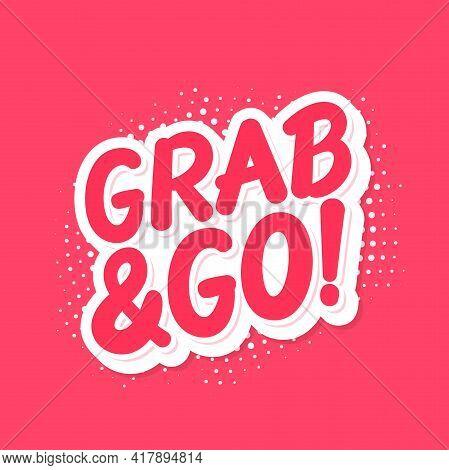 Grab And Go. Vector Lettering Banner. Vector Illustration. Vector Illustration