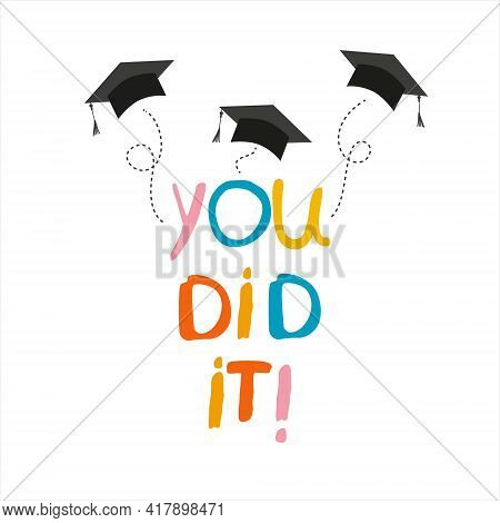 You Did It. Lettering Vector Concept Without Background. Graduate Cap Thrown Up. Congratulation Grad