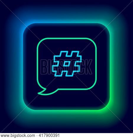 Glowing Neon Line Hashtag Speech Bubble Icon Isolated On Black Background. Concept Of Number Sign, S