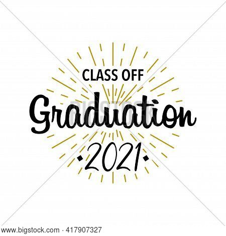 Graduation 2021. Graduation Class Off. Sunburst With Text. Template Design Elements. Vector