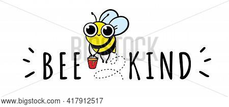 Cartoon Bee Kind Funny Inspirational Card With Flying Bee And Honey Bucket. Lettering Isolated On Wh