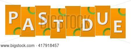 Past Due Text Written Over Green Orange Background.