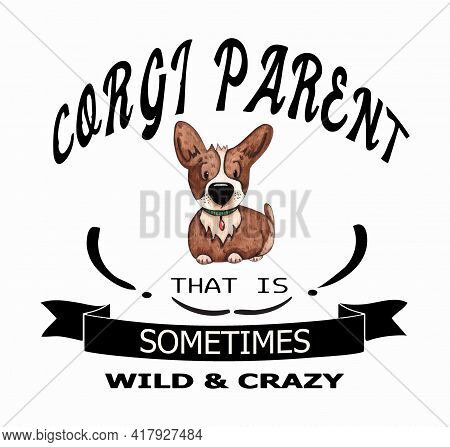 Corgi Dog Parent That Is Sometimes Wild And Crazy Graphic A Quote For Welsh Corgi Dog Owners In This