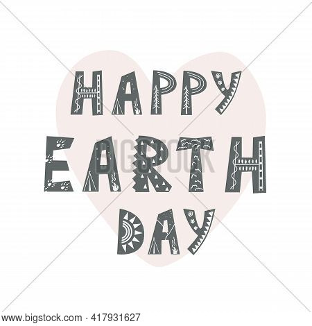 Happy Earth Day Hand Drawn Lettering In Scandinavian Style, Cartoon Background. Vector Illustration