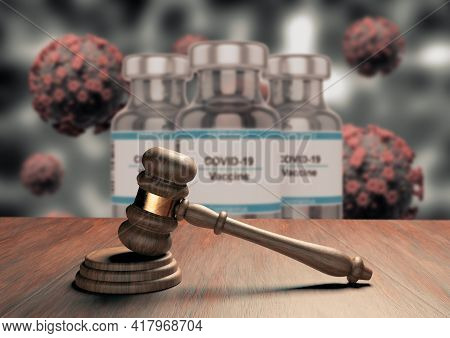 Judge Gavel Or Law Gavel On Wooden Table With Coronavirus Vaccine In The Background. Concept Of Just