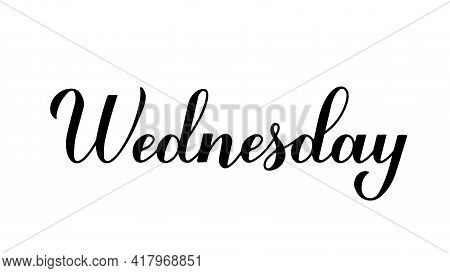 Wednesday Calligraphy Hand Lettering Isolated On White. Handwritten Typography Poster. Vector Templa