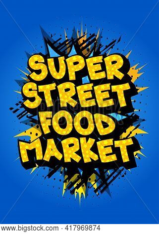 Super Street Food Market - Comic Book Style Text. Street Food Fun, Event Related Words, Quote On Col
