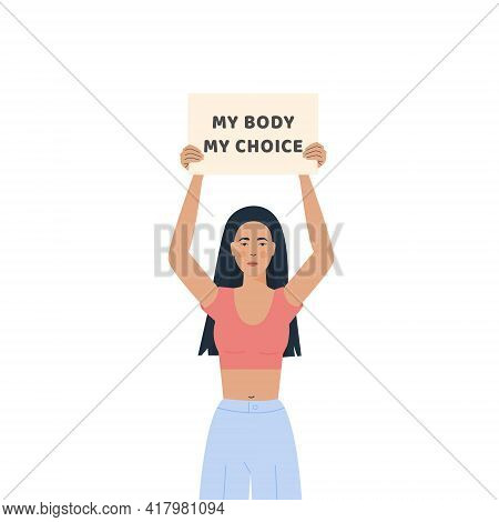 My Body My Choice. Movement Against A Ban On Abortion. Placard Against Unwanted Pregnancy. Trendy Mo