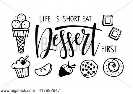 Life Is Chort. Eat Dessert First. Frame With Different Kinds Of Desserts. Ice Cream, Pastries, Fruit