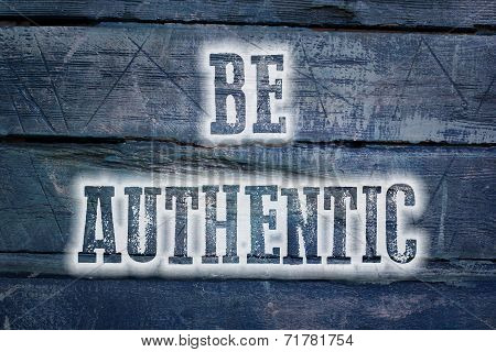 Be Authentic Concept text on background sign idea poster
